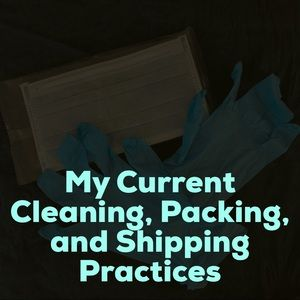 Other - My Current Cleaning, Packing, & Shipping Practices